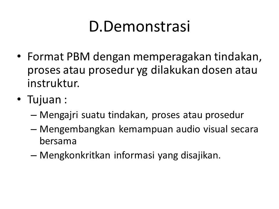 D.Demonstrasi Format PBM dengan memperagakan tindakan, proses atau prosedur yg dilakukan dosen atau instruktur.