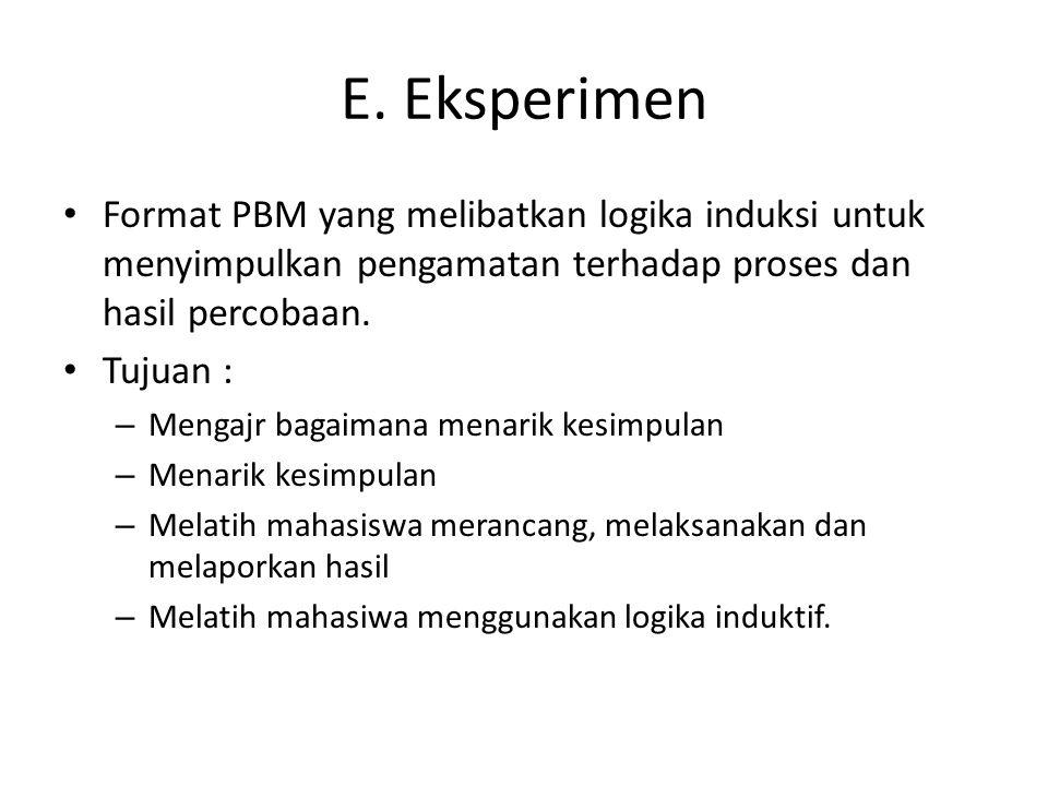 E. Eksperimen Format PBM yang melibatkan logika induksi untuk menyimpulkan pengamatan terhadap proses dan hasil percobaan. Tujuan : – Mengajr bagaiman