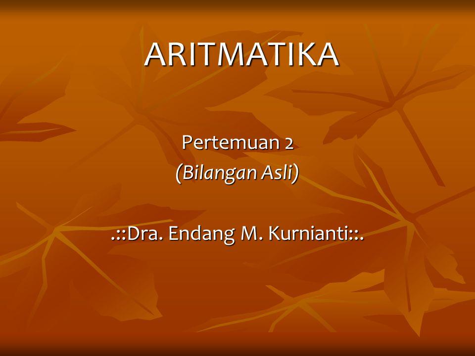 ARITMATIKA Pertemuan 2 (Bilangan Asli).::Dra. Endang M. Kurnianti::.