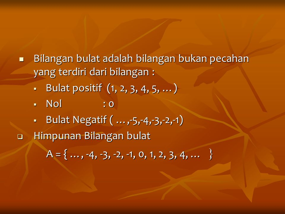 Bilangan bulat adalah bilangan bukan pecahan yang terdiri dari bilangan : Bilangan bulat adalah bilangan bukan pecahan yang terdiri dari bilangan : 