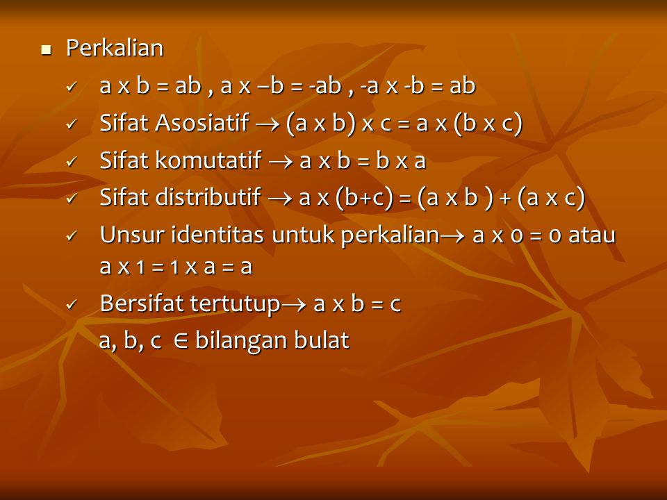 Perkalian Perkalian a x b = ab, a x –b = -ab, -a x -b = ab a x b = ab, a x –b = -ab, -a x -b = ab Sifat Asosiatif  (a x b) x c = a x (b x c) Sifat As