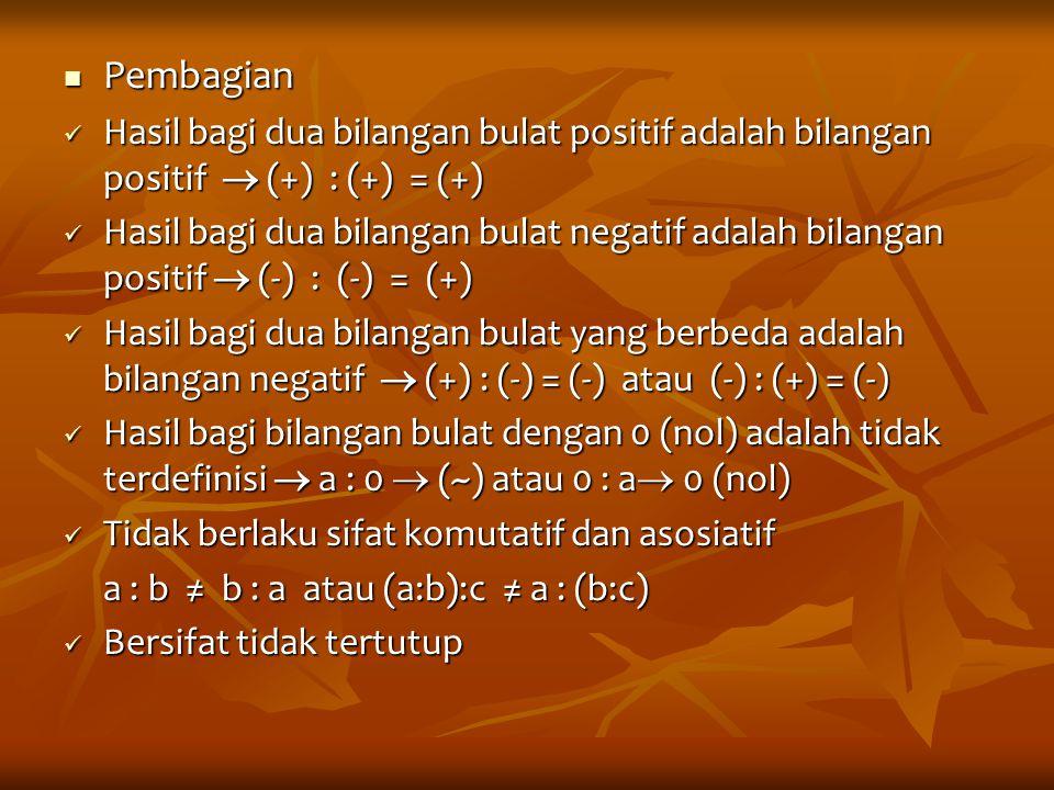 Pembagian Pembagian Hasil bagi dua bilangan bulat positif adalah bilangan positif  (+) : (+) = (+) Hasil bagi dua bilangan bulat positif adalah bilan