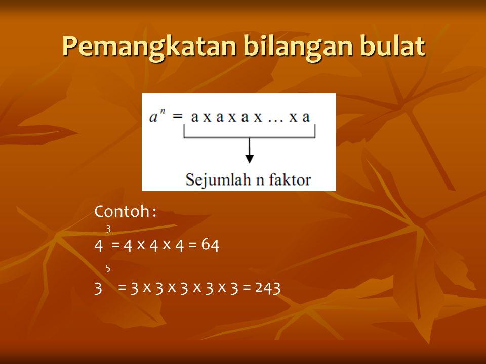 Pemangkatan bilangan bulat Contoh : 3 4 = 4 x 4 x 4 = 64 5 3 = 3 x 3 x 3 x 3 x 3 = 243