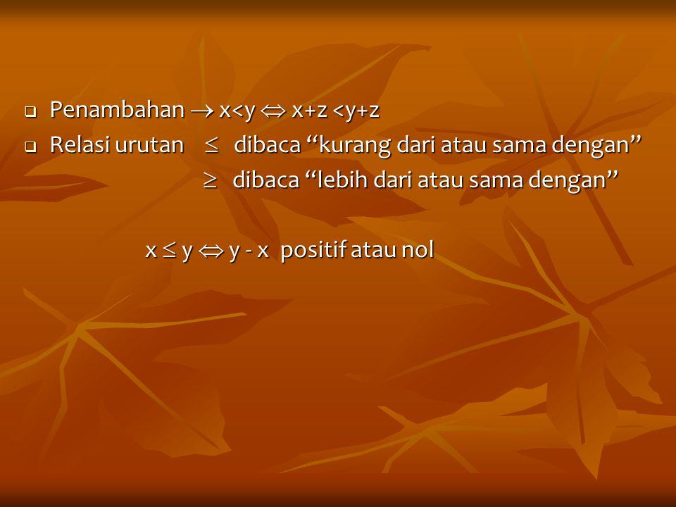 """ Penambahan  x<y  x+z <y+z  Relasi urutan  dibaca """"kurang dari atau sama dengan""""  dibaca """"lebih dari atau sama dengan""""  dibaca """"lebih dari atau"""