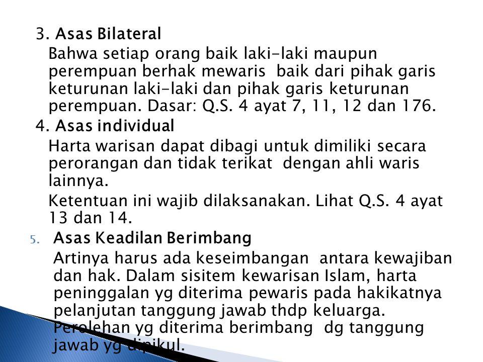 3. Asas Bilateral Bahwa setiap orang baik laki-laki maupun perempuan berhak mewaris baik dari pihak garis keturunan laki-laki dan pihak garis keturuna