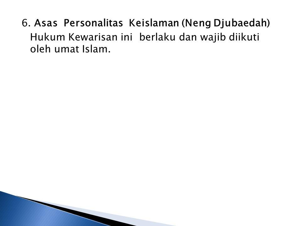 6. Asas Personalitas Keislaman (Neng Djubaedah) Hukum Kewarisan ini berlaku dan wajib diikuti oleh umat Islam.