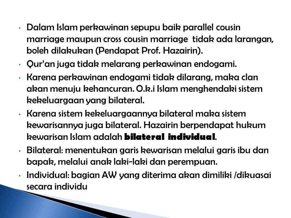 Dalam Islam perkawinan sepupu baik parallel cousin marriage maupun cross cousin marriage tidak ada larangan, boleh dilakukan (Pendapat Prof. Hazairin)