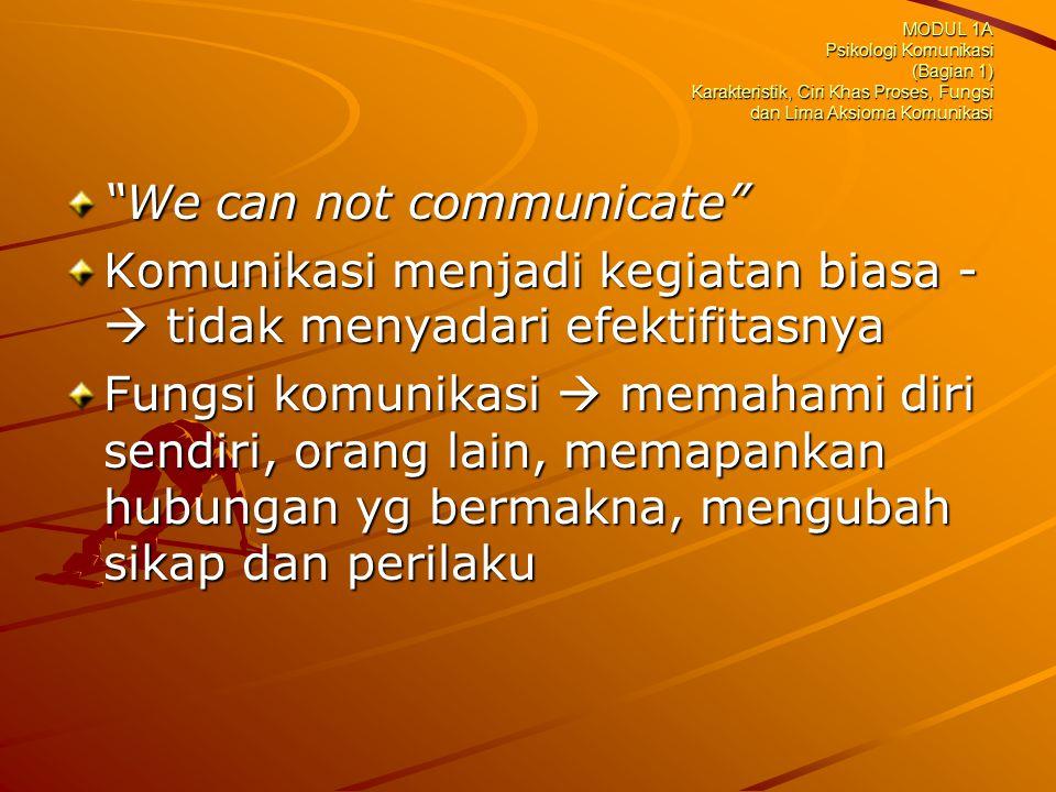 """""""We can not communicate"""" Komunikasi menjadi kegiatan biasa -  tidak menyadari efektifitasnya Fungsi komunikasi  memahami diri sendiri, orang lain, m"""