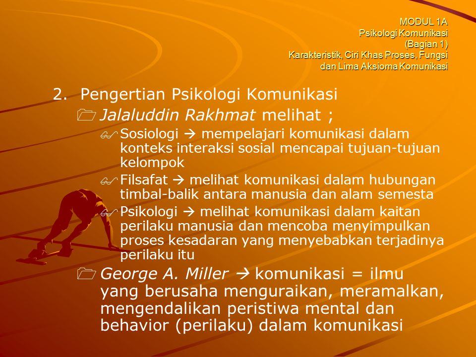 MODUL 1A Psikologi Komunikasi (Bagian 1) Karakteristik, Ciri Khas Proses, Fungsi dan Lima Aksioma Komunikasi 2. 2.Pengertian Psikologi Komunikasi  
