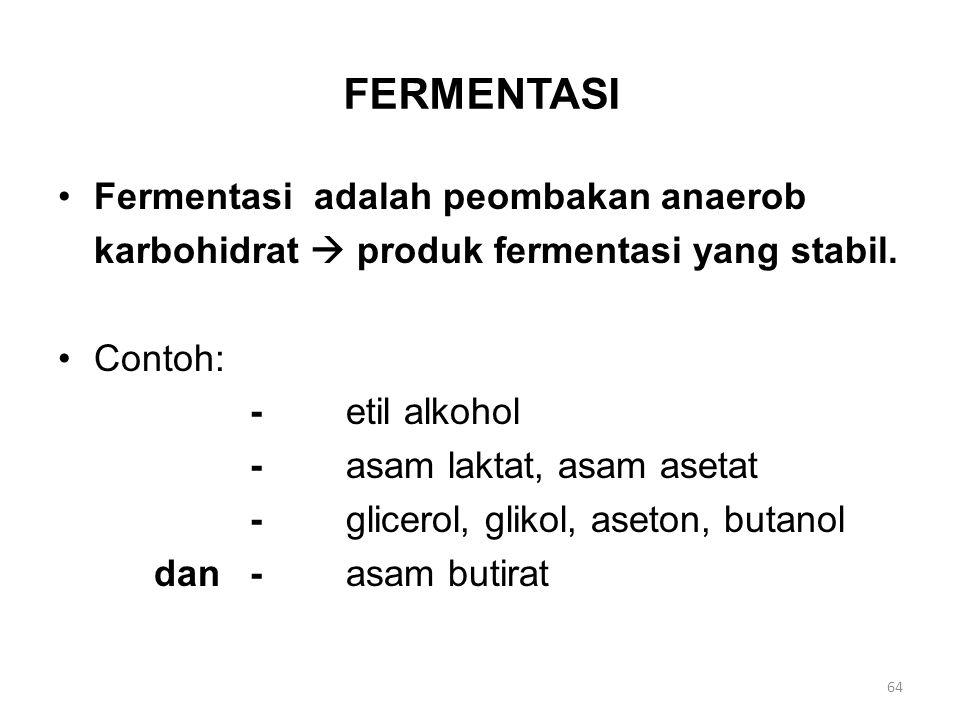 FERMENTASI Fermentasi adalah peombakan anaerob karbohidrat  produk fermentasi yang stabil. Contoh: - etil alkohol -asam laktat, asam asetat -glicerol