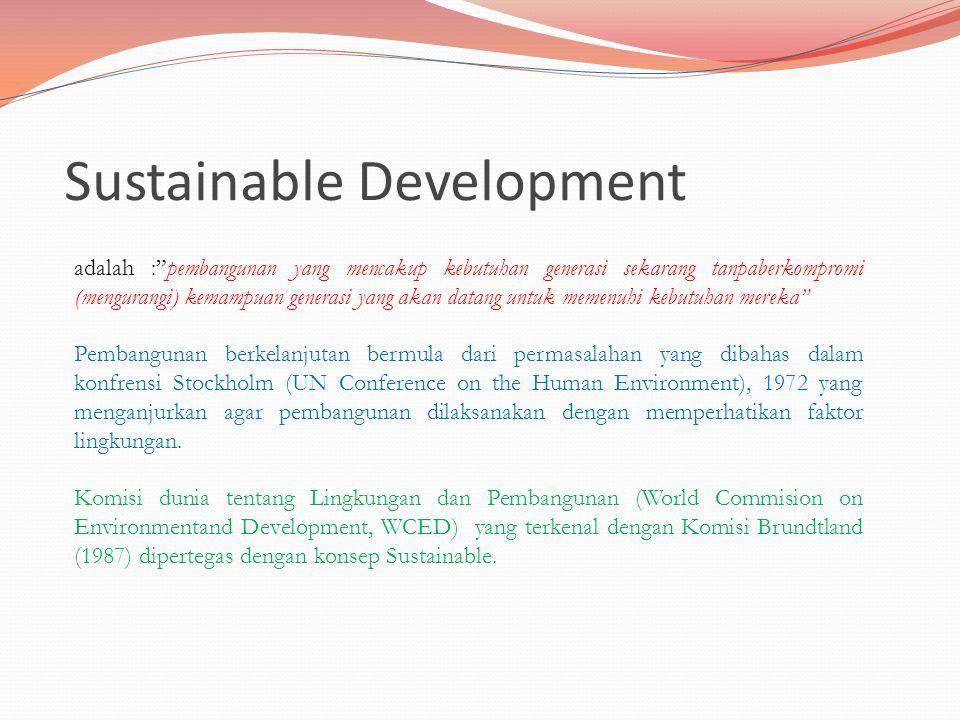 """Sustainable Development adalah :""""pembangunan yang mencakup kebutuhan generasi sekarang tanpaberkompromi (mengurangi) kemampuan generasi yang akan data"""