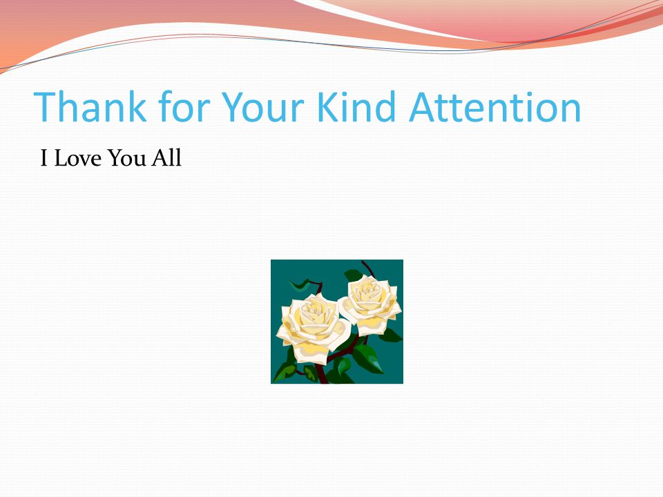 Thank for Your Kind Attention I Love You All