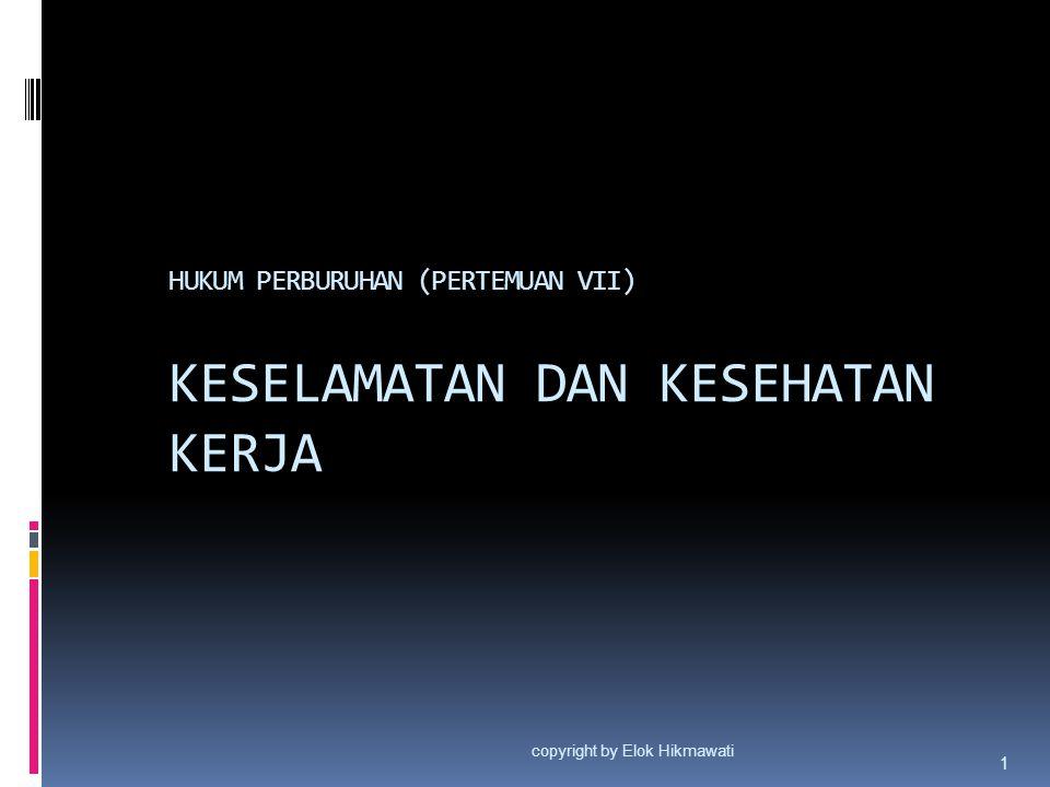 HUKUM PERBURUHAN (PERTEMUAN VII) KESELAMATAN DAN KESEHATAN KERJA copyright by Elok Hikmawati 1