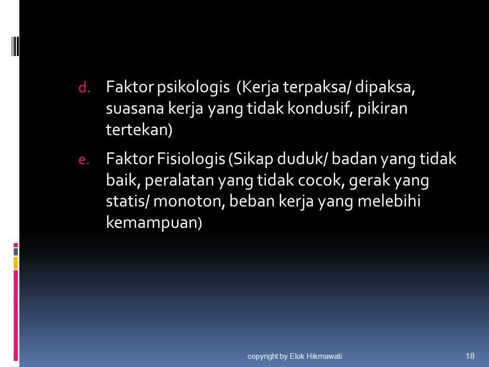 d. Faktor psikologis (Kerja terpaksa/ dipaksa, suasana kerja yang tidak kondusif, pikiran tertekan) e. Faktor Fisiologis (Sikap duduk/ badan yang tida