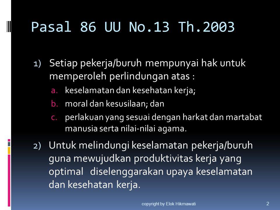 Pasal 86 UU No.13 Th.2003 1) Setiap pekerja/buruh mempunyai hak untuk memperoleh perlindungan atas : a.keselamatan dan kesehatan kerja; b.moral dan ke