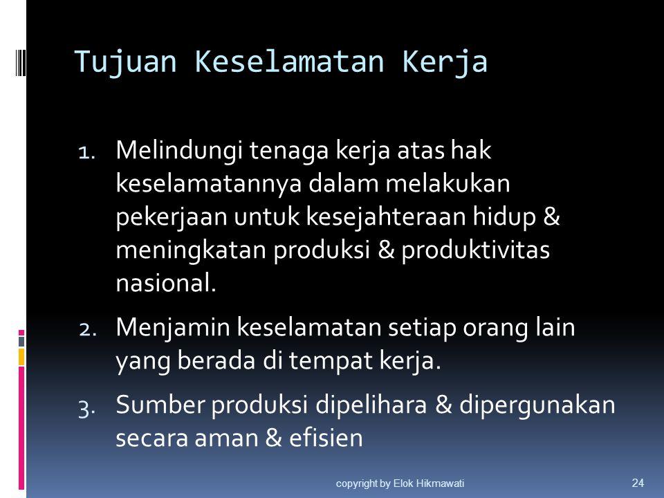 Tujuan Keselamatan Kerja 1. Melindungi tenaga kerja atas hak keselamatannya dalam melakukan pekerjaan untuk kesejahteraan hidup & meningkatan produksi