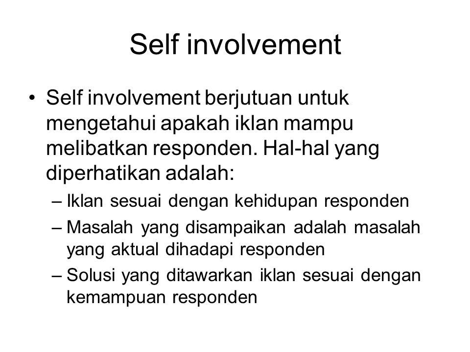 Self involvement Self involvement berjutuan untuk mengetahui apakah iklan mampu melibatkan responden. Hal-hal yang diperhatikan adalah: –Iklan sesuai