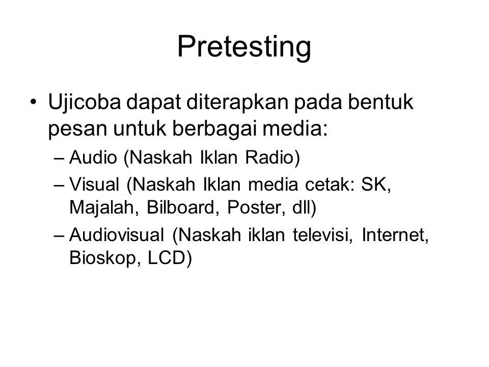 Pretesting Ujicoba dapat diterapkan pada bentuk pesan untuk berbagai media: –Audio (Naskah Iklan Radio) –Visual (Naskah Iklan media cetak: SK, Majalah