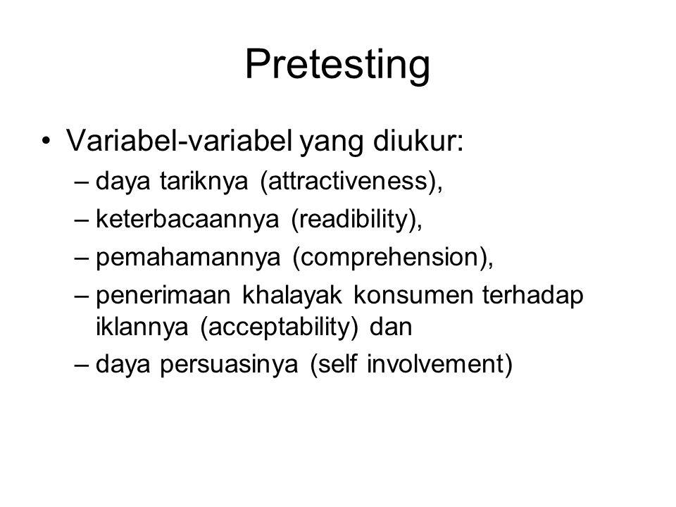 Pretesting Variabel-variabel yang diukur: –daya tariknya (attractiveness), –keterbacaannya (readibility), –pemahamannya (comprehension), –penerimaan k