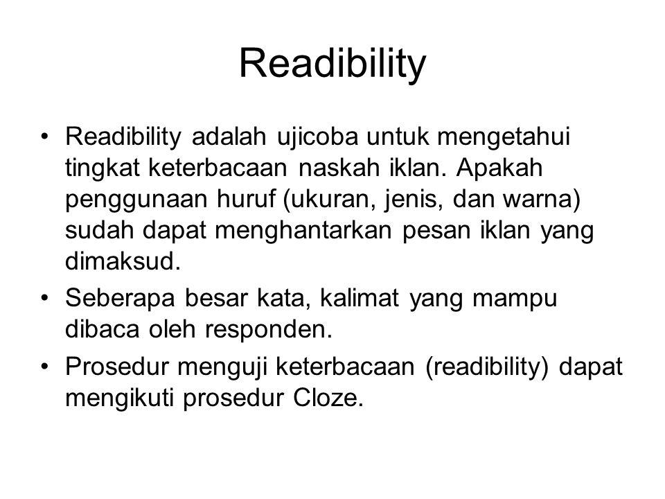 Readibility Readibility adalah ujicoba untuk mengetahui tingkat keterbacaan naskah iklan. Apakah penggunaan huruf (ukuran, jenis, dan warna) sudah dap
