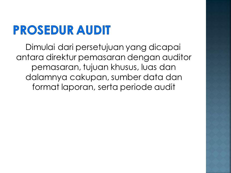 Dimulai dari persetujuan yang dicapai antara direktur pemasaran dengan auditor pemasaran, tujuan khusus, luas dan dalamnya cakupan, sumber data dan fo