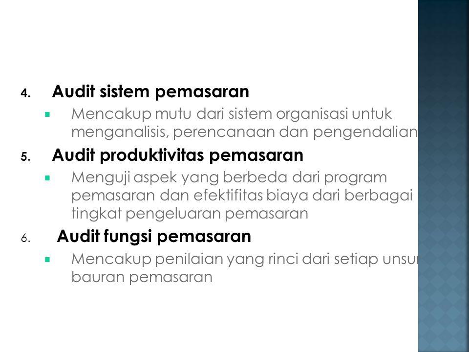 4. Audit sistem pemasaran  Mencakup mutu dari sistem organisasi untuk menganalisis, perencanaan dan pengendalian 5. Audit produktivitas pemasaran  M