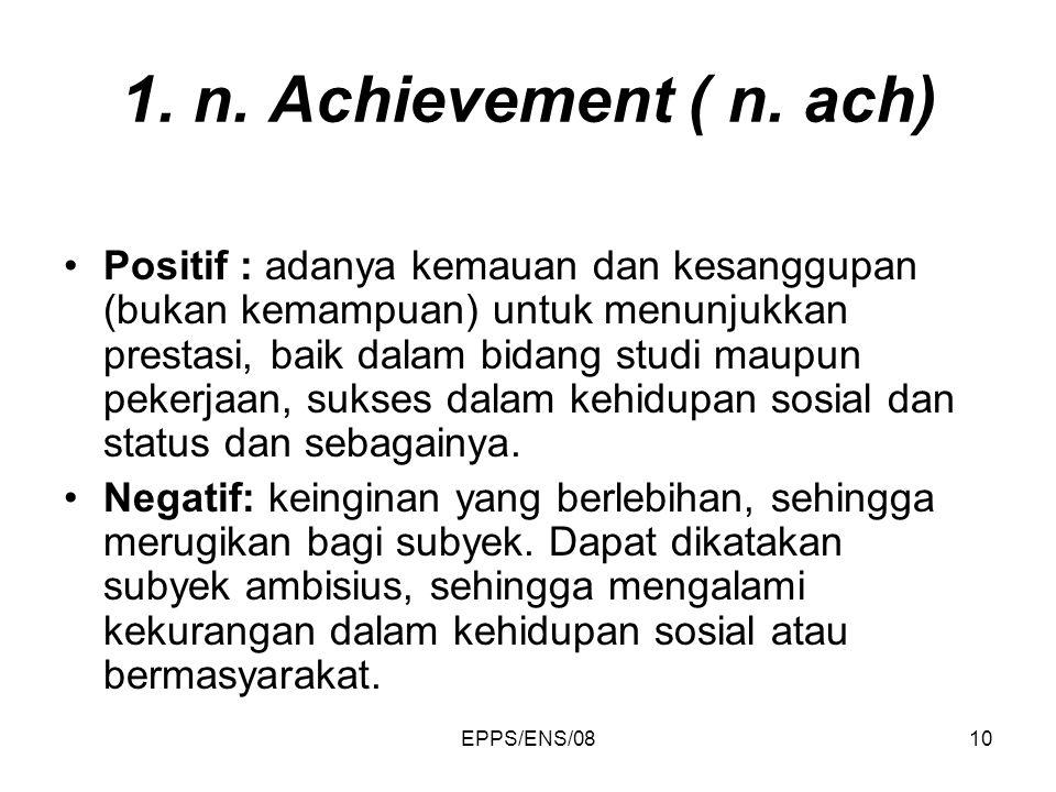 EPPS/ENS/0810 1. n. Achievement ( n. ach) Positif : adanya kemauan dan kesanggupan (bukan kemampuan) untuk menunjukkan prestasi, baik dalam bidang stu