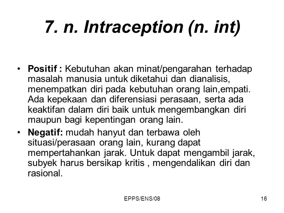 EPPS/ENS/0816 7. n. Intraception (n. int) Positif : Kebutuhan akan minat/pengarahan terhadap masalah manusia untuk diketahui dan dianalisis, menempatk