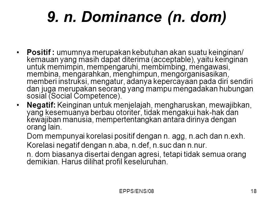 EPPS/ENS/0818 9. n. Dominance (n. dom) Positif : umumnya merupakan kebutuhan akan suatu keinginan/ kemauan yang masih dapat diterima (acceptable), yai