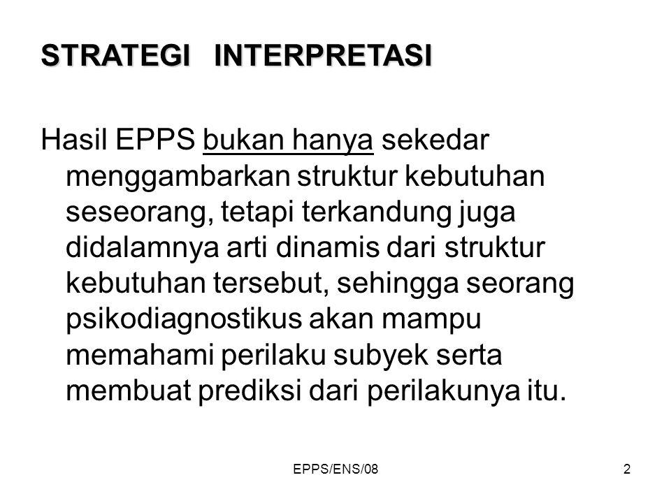 EPPS/ENS/082 Hasil EPPS bukan hanya sekedar menggambarkan struktur kebutuhan seseorang, tetapi terkandung juga didalamnya arti dinamis dari struktur k