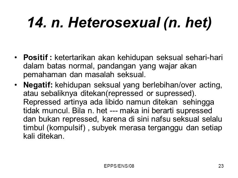 EPPS/ENS/0823 14. n. Heterosexual (n. het) Positif : ketertarikan akan kehidupan seksual sehari-hari dalam batas normal, pandangan yang wajar akan pem