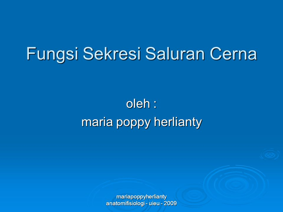 mariapoppyherlianty anatomifisiologi - uieu - 2009 Fungsi Sekresi Saluran Cerna oleh : maria poppy herlianty