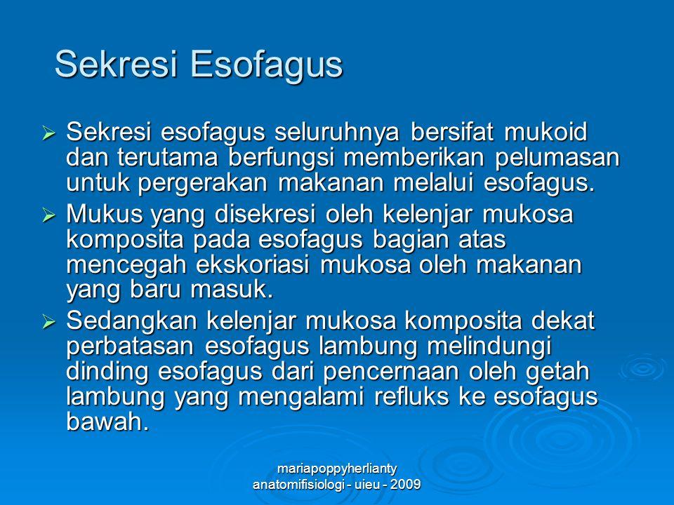 mariapoppyherlianty anatomifisiologi - uieu - 2009 Sekresi Esofagus  Sekresi esofagus seluruhnya bersifat mukoid dan terutama berfungsi memberikan pelumasan untuk pergerakan makanan melalui esofagus.