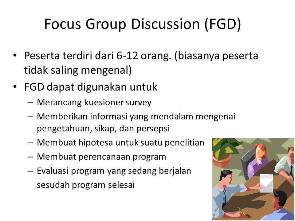 Focus Group Discussion (FGD) Peserta terdiri dari 6-12 orang. (biasanya peserta tidak saling mengenal) FGD dapat digunakan untuk – Merancang kuesioner