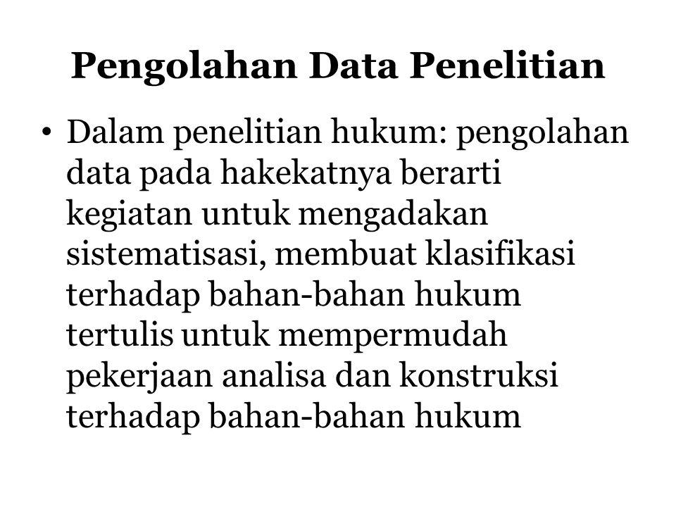 Pengolahan Data Penelitian Dalam penelitian hukum: pengolahan data pada hakekatnya berarti kegiatan untuk mengadakan sistematisasi, membuat klasifikas