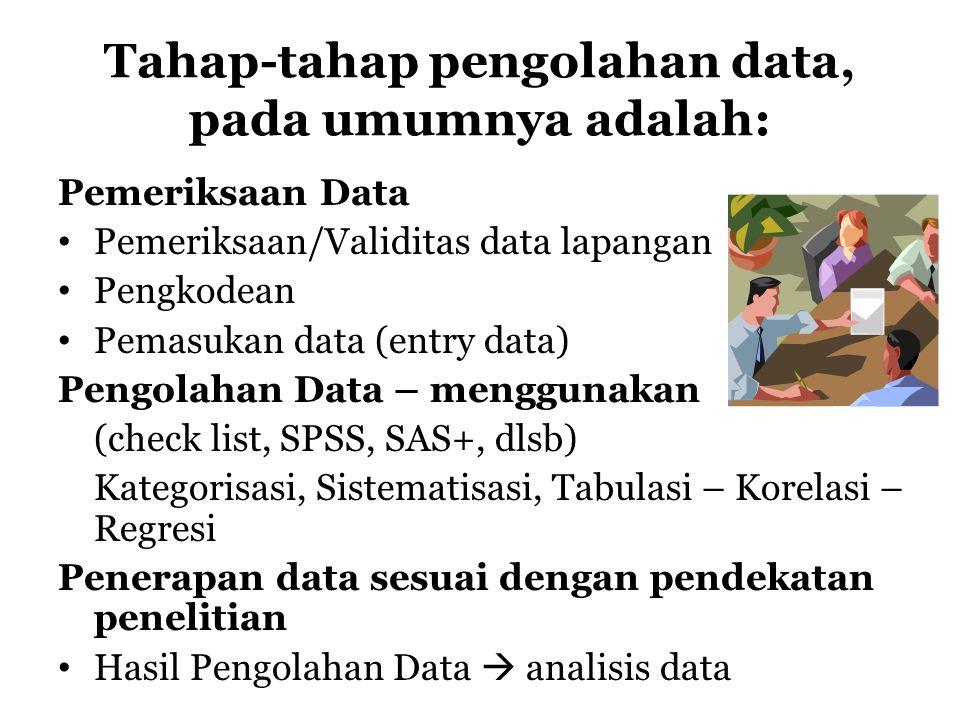 Tahap-tahap pengolahan data, pada umumnya adalah: Pemeriksaan Data Pemeriksaan/Validitas data lapangan Pengkodean Pemasukan data (entry data) Pengolah
