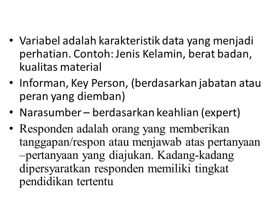 Variabel adalah karakteristik data yang menjadi perhatian. Contoh: Jenis Kelamin, berat badan, kualitas material Informan, Key Person, (berdasarkan ja