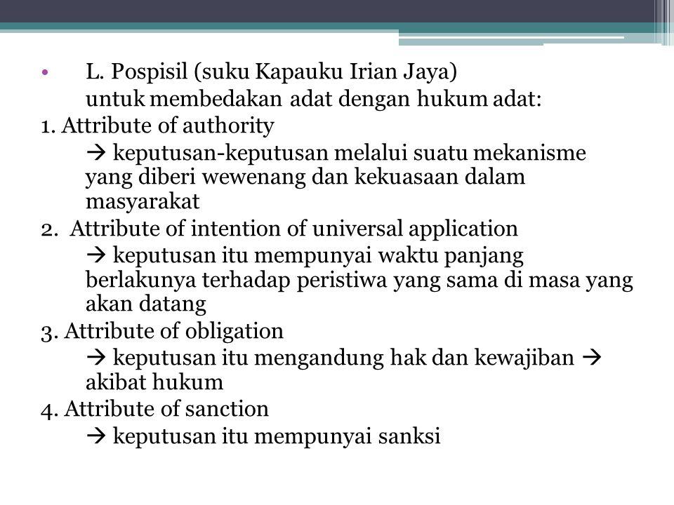 L. Pospisil (suku Kapauku Irian Jaya) untuk membedakan adat dengan hukum adat: 1. Attribute of authority  keputusan-keputusan melalui suatu mekanisme