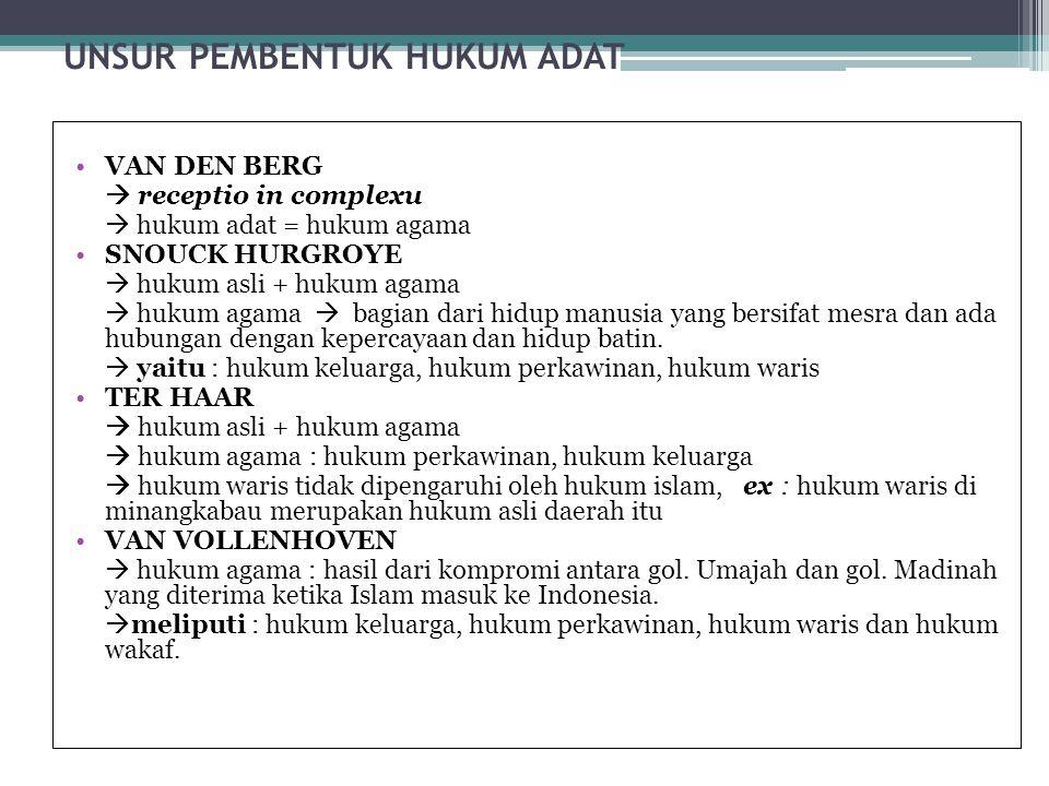 UNSUR PEMBENTUK HUKUM ADAT VAN DEN BERG  receptio in complexu  hukum adat = hukum agama SNOUCK HURGROYE  hukum asli + hukum agama  hukum agama  b