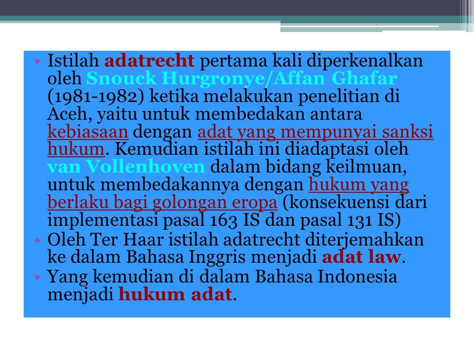 Istilah adatrecht pertama kali diperkenalkan oleh Snouck Hurgronye/Affan Ghafar (1981-1982) ketika melakukan penelitian di Aceh, yaitu untuk membedaka