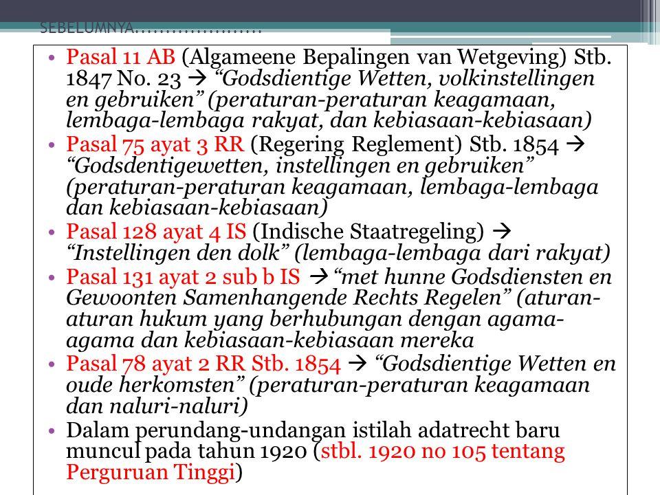 """SEBELUMNYA..................... Pasal 11 AB (Algameene Bepalingen van Wetgeving) Stb. 1847 No. 23  """"Godsdientige Wetten, volkinstellingen en gebruike"""
