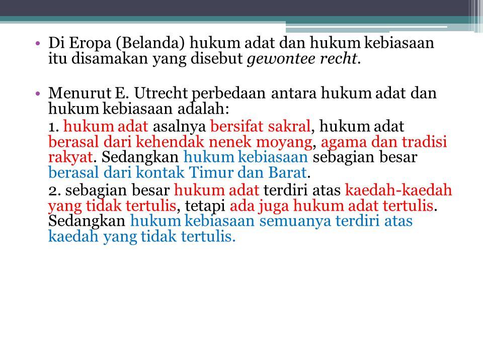Beberapa tempat di Indonesia istilah adatrecht dikenal dengan : odot (Gayo), adat;ngadat (Jatim dan Jateng), lembaga/lembago (Mindangkabau), basa/bicara (Batak karo), adat kebiasaan (Minahasa dan Maluku).