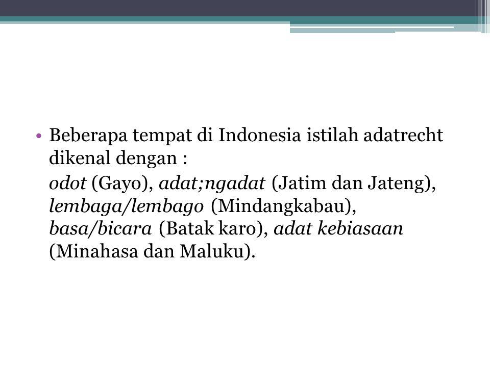 Beberapa tempat di Indonesia istilah adatrecht dikenal dengan : odot (Gayo), adat;ngadat (Jatim dan Jateng), lembaga/lembago (Mindangkabau), basa/bica