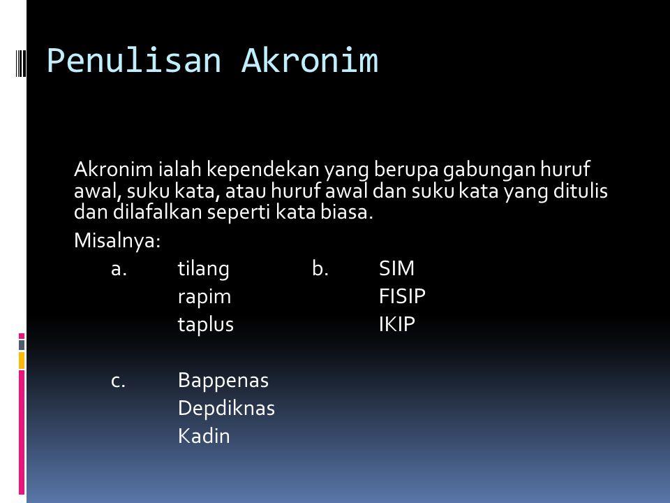 Penulisan Akronim Akronim ialah kependekan yang berupa gabungan huruf awal, suku kata, atau huruf awal dan suku kata yang ditulis dan dilafalkan seper