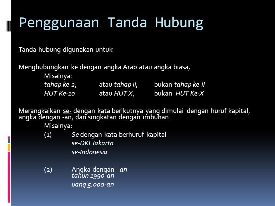 Penggunaan Tanda Hubung Tanda hubung digunakan untuk Menghubungkan ke dengan angka Arab atau angka biasa; Misalnya: tahap ke-2,atau tahap II, bukan ta