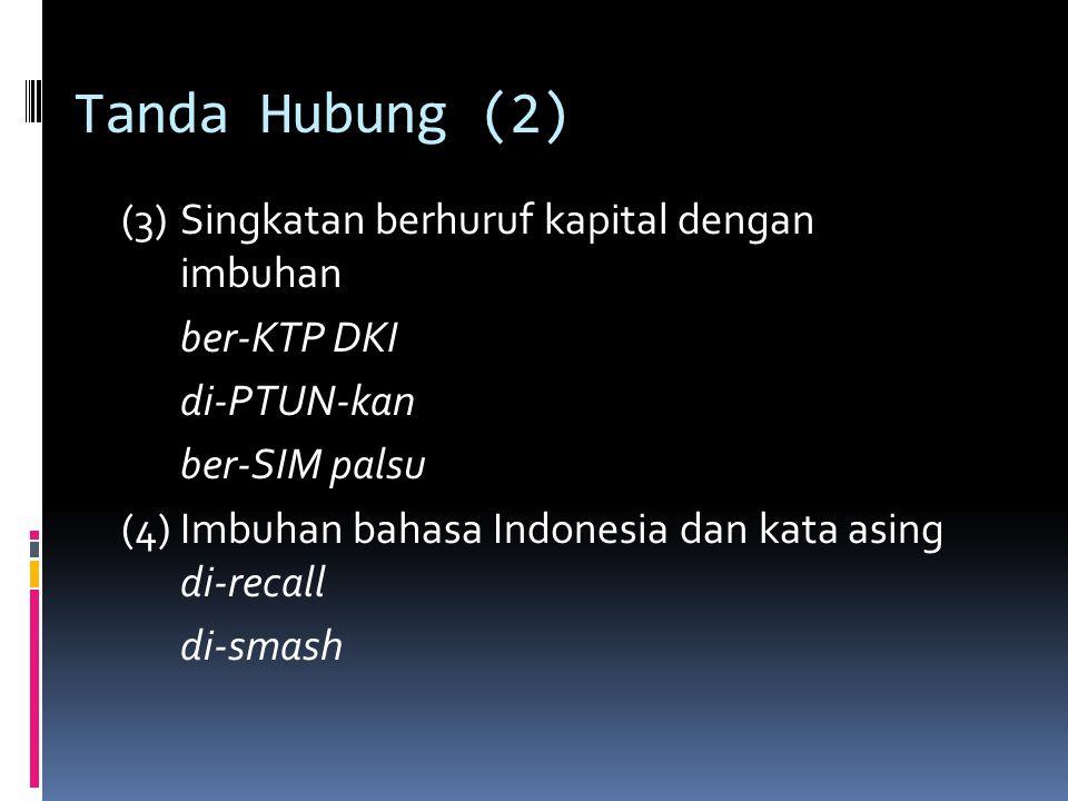 Tanda Hubung (2) (3)Singkatan berhuruf kapital dengan imbuhan ber-KTP DKI di-PTUN-kan ber-SIM palsu (4)Imbuhan bahasa Indonesia dan kata asing di-reca