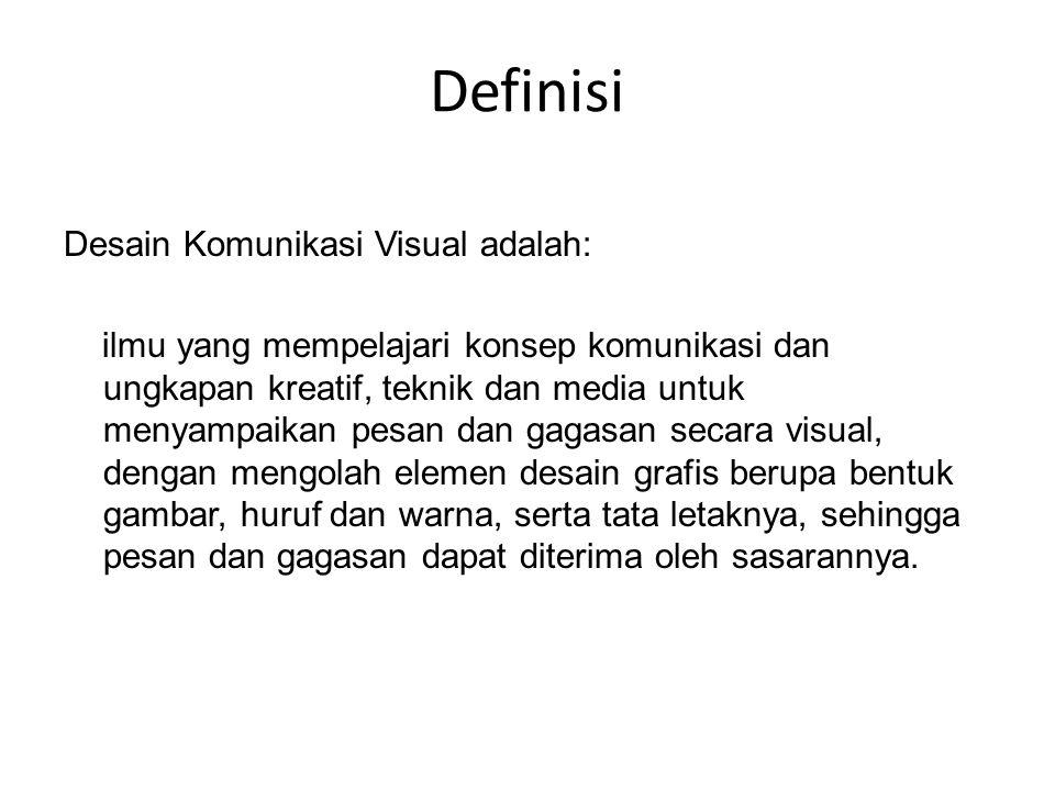 Definisi Desain Komunikasi Visual adalah: ilmu yang mempelajari konsep komunikasi dan ungkapan kreatif, teknik dan media untuk menyampaikan pesan dan