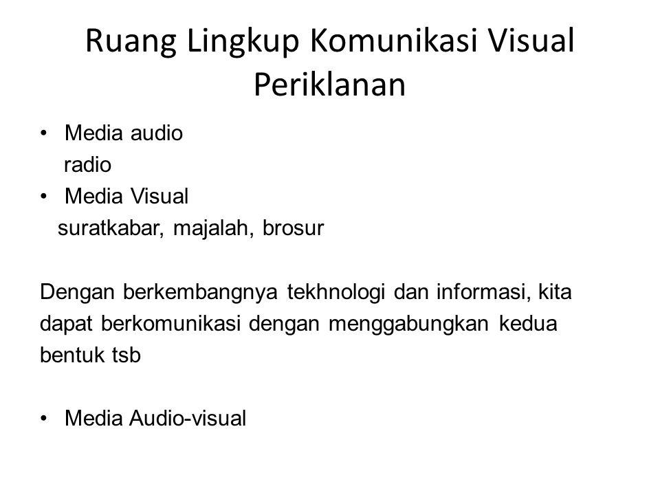 Ruang Lingkup Komunikasi Visual Periklanan Media audio radio Media Visual suratkabar, majalah, brosur Dengan berkembangnya tekhnologi dan informasi, k