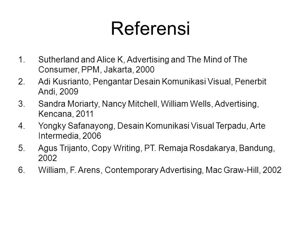 Referensi 1.Sutherland and Alice K, Advertising and The Mind of The Consumer, PPM, Jakarta, 2000 2.Adi Kusrianto, Pengantar Desain Komunikasi Visual,