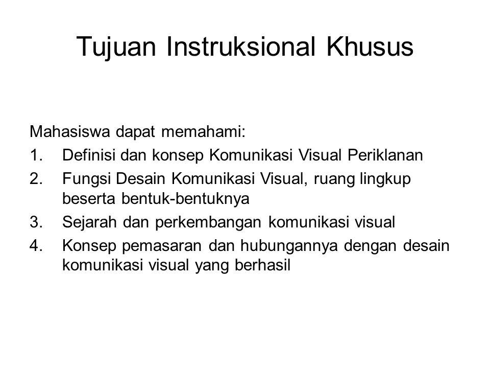 Tujuan Instruksional Khusus Mahasiswa dapat memahami: 1.Definisi dan konsep Komunikasi Visual Periklanan 2.Fungsi Desain Komunikasi Visual, ruang ling